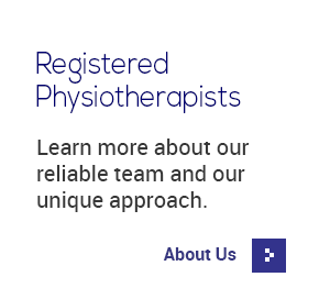 Registered Physiotherapists - Learn more about our reliable team and our unique approach. About Us
