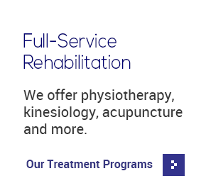 Full-Service Rehabilitation - We offer physiotherapy, kinesiology, acupuncture and more. Our Treatment Programs