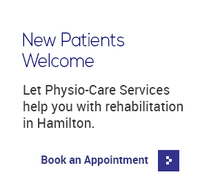 New Patients Welcome - Let Physio-Care Services help you with rehabilitation in Hamilton. Book an Appointment