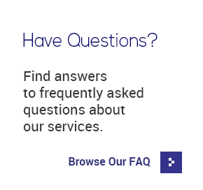 Have Questions? Find answers to frequently asked questions about our services. Browse Our FAQ